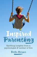 Inspired Parenting: Uplifting Insights from a Psychologist and Mother of Five