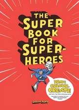 The Super Book for Super Heroes:  Clothing for Everyday Wear [With Pattern(s)]