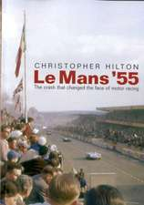Hilton, C: Le Mans '55 the Crash That Changed the Face of Mo