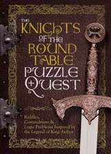 The Knights of the Round Table Puzzle Quest:  Riddles, Conundrums & Puzzles Inspired by the Legend of King Arthur