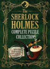The Sherlock Holmes Complete Puzzle Collection: Over 200 Devilishly Difficult Mysteries Inspired by the World's Greatest Detective