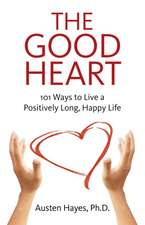 The Good Heart:  101 Ways to Live a Positively Long, Happy Life