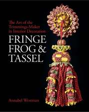 Fringe, Frog and Tassel: The Art of the Trimmings-Maker in Interior Decoration