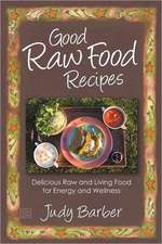Good Raw Food Recipes - Delicious Raw and Living Food for Energy and Wellness