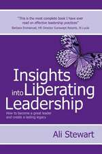 Insights Into Liberating Leadership - How to become a great leader and create a lasting legacy