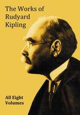 The Works of Rudyard Kipling - 8 Volumes from the Complete Works in One Edition