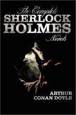 The Complete Sherlock Holmes Novels - Unabridged - A Study in Scarlet, the Sign of the Four, the Hound of the Baskervilles, the Valley of Fear