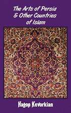 The Arts of Persia & Other Countries of Islam