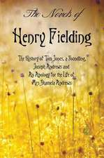 The Novels of Henry Fielding Including:  'The History of Tom Jones, a Foundling', 'Joseph Andrews' and 'an Apology for the Life of Mrs Shamela Andrews'