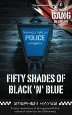 Fifty Shades of Black 'n' Blue - Further Revelations of an Ingrained Police Culture of Cover-Ups and Dishonesty:  Selected Poems and Articles