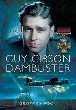 Guy Gibson:  Dam Buster