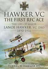 Hawker VC the First RFC Ace:  The Life of Major Lanoe Hawker VC Dso 1890 - 1916