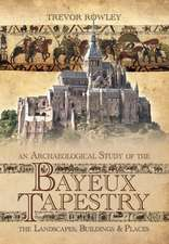 An Archaeological Study of the Bayeux Tapestry:  The Landscapes, Buildings and Places