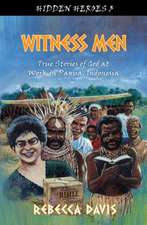 Witness Men:  True Stories of God at Work in Papua, Indonesia
