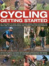 Cycling:  All You Need to Know about Cycling Basics, from Choosing the Right Bike to Mountain Biking and Touring, with 245 Photo