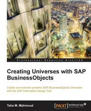 Creating Universes with SAP Businessobjects:  The Definitive Admin Handbook Second Edition