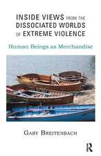 Inside Views from the Dissociated Worlds of Extreme Violence:  Human Beings as Merchandise