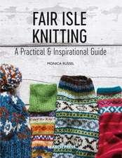 Fair Isle Knitting: A Practical & Inspirational Guide