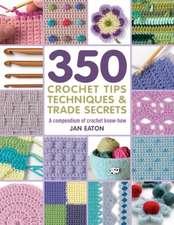 350+ Crochet Tips, Techniques & Trade Secrets