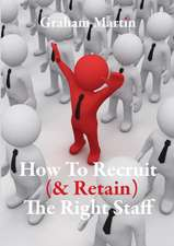 How to Recruit (& Retain) the Right Staff:  A Complete Step-By-Step Directory of Key Techniques, Plus an Inspirational Gallery Showing How Artists