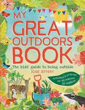 My Great Outdoors Book: The Kids' Guide to Being Outside