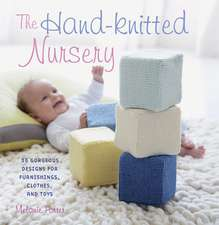 The Hand-knitted Nursery: 35 gorgeous designs for furnishings, clothes, and toys