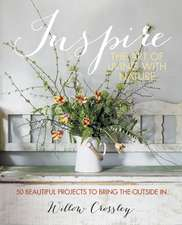 Inspire: The Art of Living with Nature: 50 beautiful projects to bring the outside in