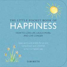 The Little Pocket Book of Happiness: How to love life, laugh more, and live longer