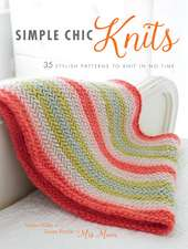 Simple Chic Knits: 35 stylish patterns to knit in no time
