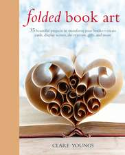Folded Book Art: 35 beautiful projects to transform your books—create cards, display scenes, decorations, gifts, and more