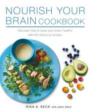 Nourish Your Brain Cookbook: Discover how to keep your brain healthy with 60 delicious recipes