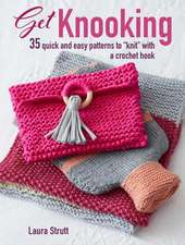 """Get Knooking: 35 quick and easy patterns to """"knit"""" with a crochet hook"""