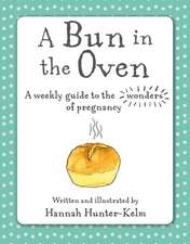 A Bun in the Oven: A weekly guide to the wonders of pregnancy