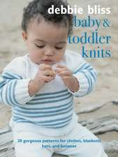Baby and Toddler Knits: 20 classic patterns for clothes, blankets, hats, and bootees