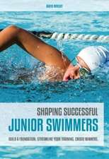 Shaping Successful Junior Swimmers: Build a Foundation. Streamline Your Training. Create Winners.