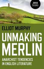 Unmaking Merlin – Anarchist Tendencies in English Literature