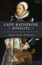 Lady Katherine Knollys: The Unacknowledged Daughter of King Henry VIII