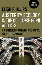 Austerity Ecology & the Collapse–porn Addicts – A defence of growth, progress, industry and stuff