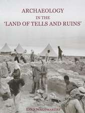 Archaeology in the 'Land of Tells and Ruins':  A History of Excavations in the Holy Land Inspired by the Photographs and Accounts of Leo Boer