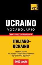 Vocabolario Italiano-Ucraino Per Studio Autodidattico - 9000 Parole:  The Definitive Sourcebook