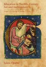 Education in Twelfth–Century Art and Architectur – Images of Learning in Europe, c.1100–1220
