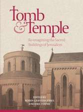 Tomb and Temple – Reimagining the Sacred Buildings of Jerusalem