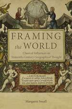 Framing the World – Classical Influences on Sixteenth–Century Geographical Thought