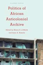 Politics of the African Anticolonial Archive