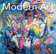 Origins of Modern Art: Masterworks of Modernism from Monet to Kandinsky, Delaunay, Turner & Klee.