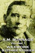 A.M. Burrage - The Waxwork & Other Stories