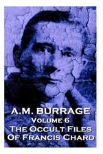 A.M. Burrage - The Occult Files of Francis Chard