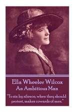 Ella Wheeler Wilcox's an Ambitious Man