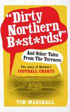 """Dirty Northern B*st*rds!"" and Other Tales from the Terraces:  The Story of Britain's Football Chants"