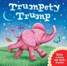 Trumpety Trump: Make a Noise and Make Friends